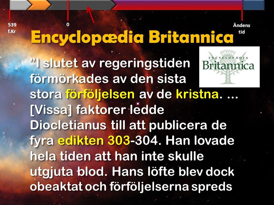 """Encyclopædia Britannica """"I slutet av regeringstiden förmörkades av den sista stora förföljelsen av de kristna.... [Vissa] faktorer ledde Diocletianus"""