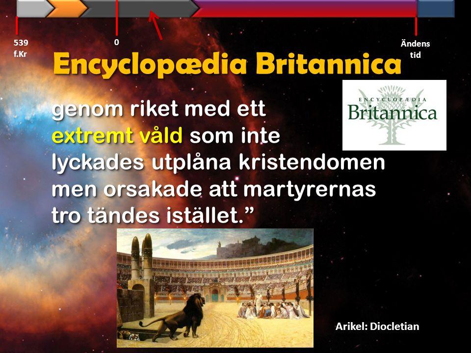 """Encyclopædia Britannica genom riket med ett extremt våld som inte lyckades utplåna kristendomen men orsakade att martyrernas tro tändes istället."""" 539"""