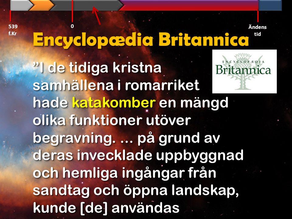 """Encyclopædia Britannica """"I de tidiga kristna samhällena i romarriket hade katakomber en mängd olika funktioner utöver begravning.... på grund av deras"""