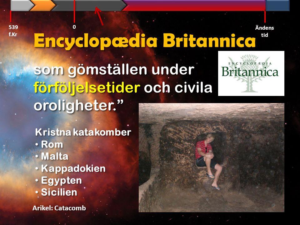"""Encyclopædia Britannica som gömställen under förföljelsetider och civila oroligheter."""" 539 f.Kr Ändens tid 0 Arikel: Catacomb Kristna katakomber • Rom"""