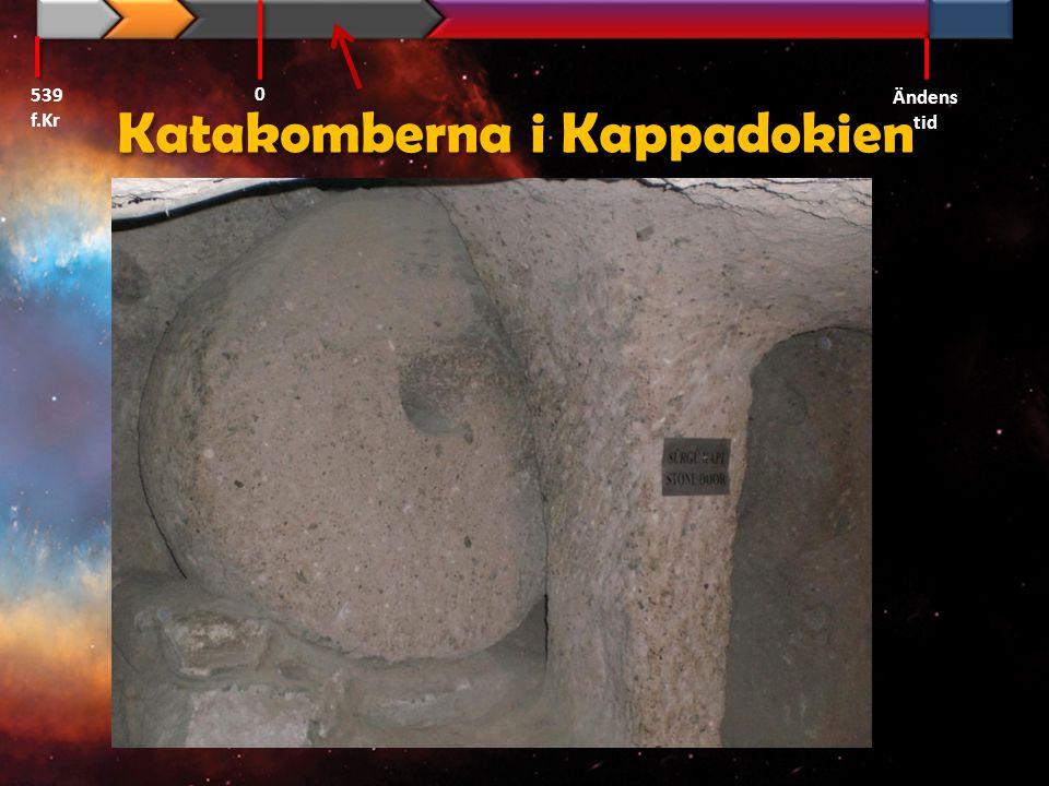 539 f.Kr Ändens tid 0 Katakomberna i Kappadokien