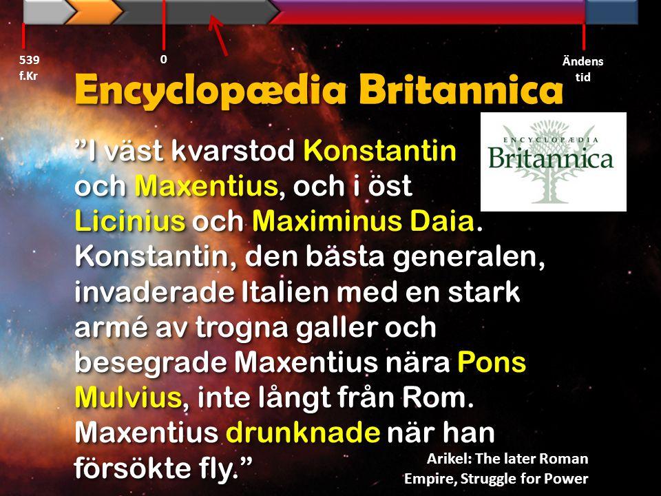 """Encyclopædia Britannica """"I väst kvarstod Konstantin och Maxentius, och i öst Licinius och Maximinus Daia. Konstantin, den bästa generalen, invaderade"""
