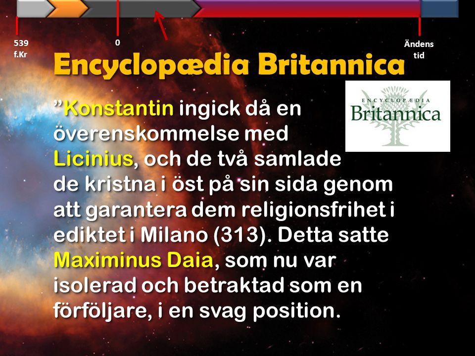 """Encyclopædia Britannica """"Konstantin ingick då en överenskommelse med Licinius, och de två samlade de kristna i öst på sin sida genom att garantera dem"""