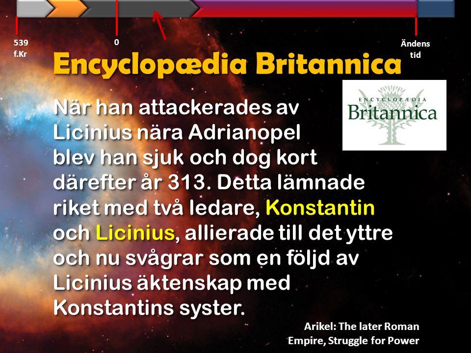 Encyclopædia Britannica När han attackerades av Licinius nära Adrianopel blev han sjuk och dog kort därefter år 313. Detta lämnade riket med två ledar