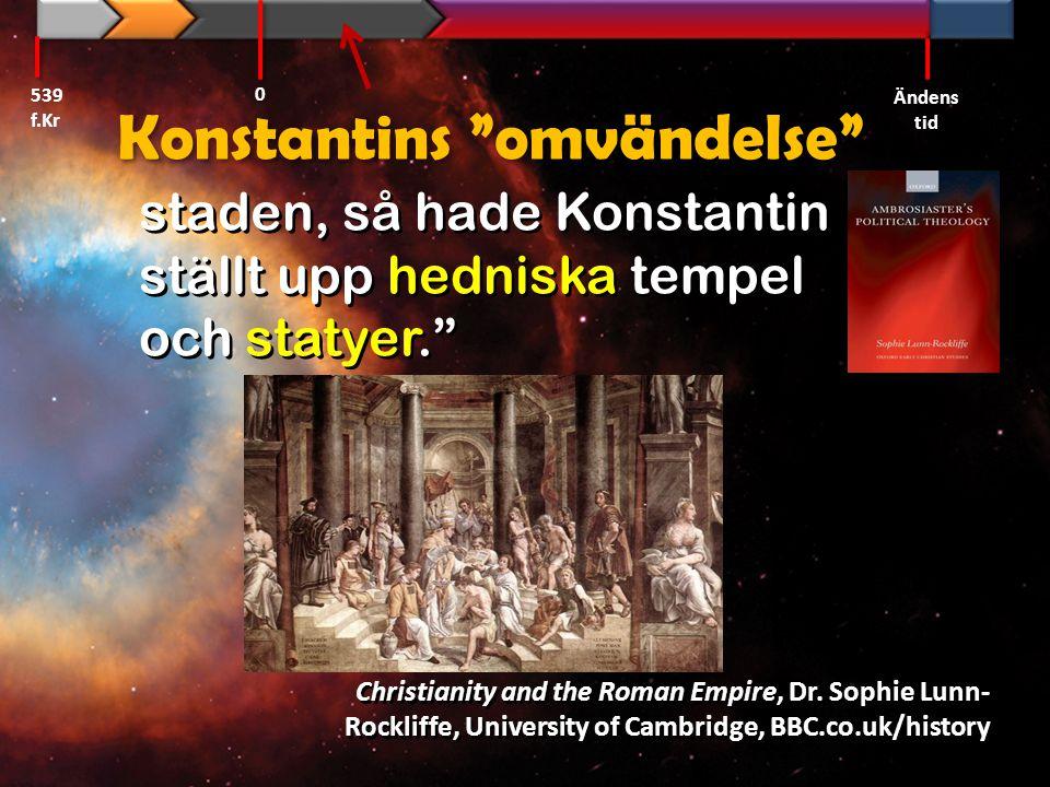 """staden, så hade Konstantin ställt upp hedniska tempel och statyer."""" 539 f.Kr Ändens tid 0 Konstantins """"omvändelse"""" Christianity and the Roman Empire,"""