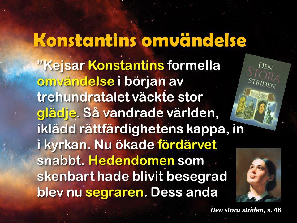 """Konstantins omvändelse """"Kejsar Konstantins formella omvändelse i början av trehundratalet väckte stor glädje. Så vandrade världen, iklädd rättfärdighe"""