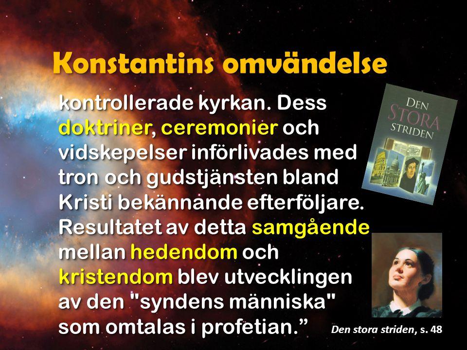 Konstantins omvändelse kontrollerade kyrkan. Dess doktriner, ceremonier och vidskepelser införlivades med tron och gudstjänsten bland Kristi bekännand