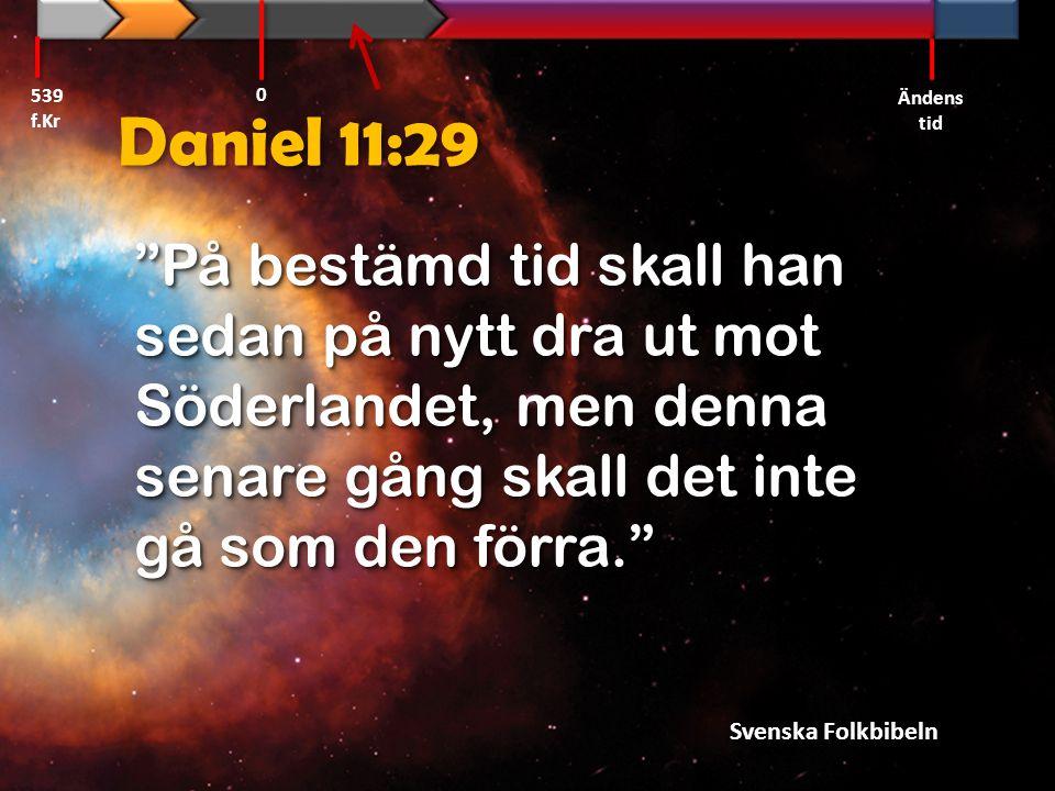 """Daniel 11:29 """"På bestämd tid skall han sedan på nytt dra ut mot Söderlandet, men denna senare gång skall det inte gå som den förra."""" Svenska Folkbibel"""