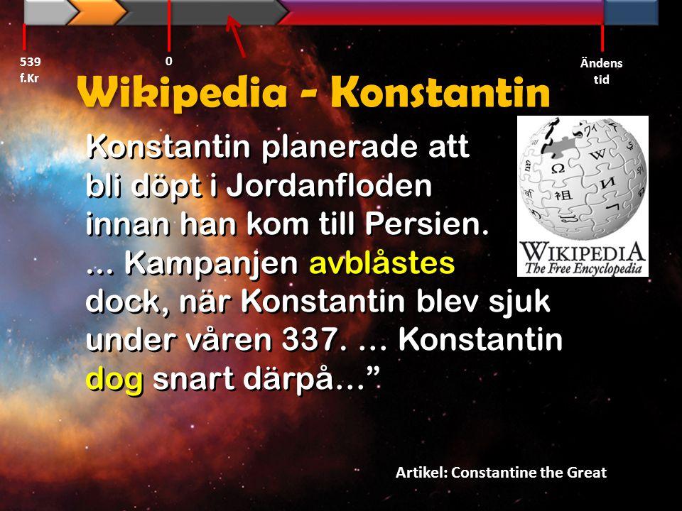 Konstantin planerade att bli döpt i Jordanfloden innan han kom till Persien.... Kampanjen avblåstes dock, när Konstantin blev sjuk under våren 337. …