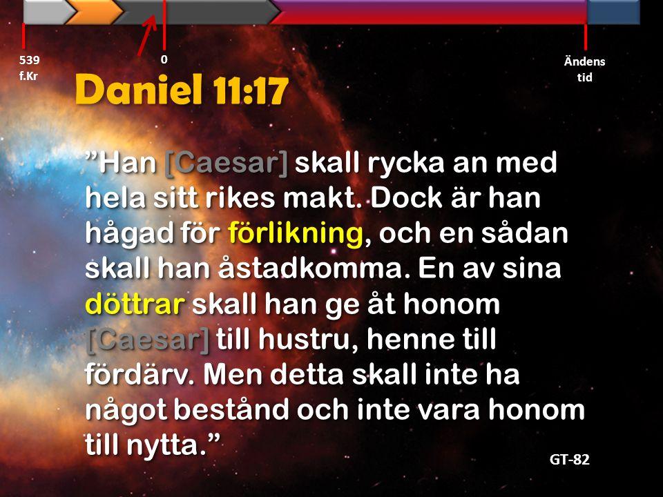 """Daniel 11:17 """"Han [Caesar] skall rycka an med hela sitt rikes makt. Dock är han hågad för förlikning, och en sådan skall han åstadkomma. En av sina dö"""