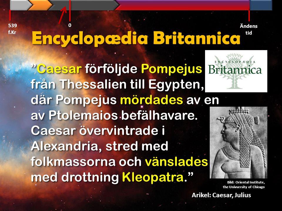 """Encyclopædia Britannica """"Caesar förföljde Pompejus från Thessalien till Egypten, där Pompejus mördades av en av Ptolemaios befälhavare. Caesar övervin"""
