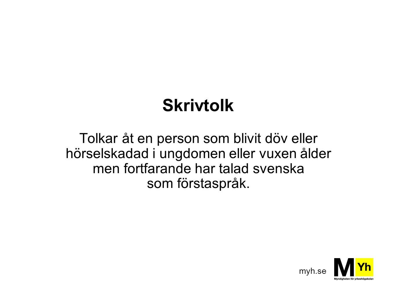 myh.se Skrivtolk Tolkar åt en person som blivit döv eller hörselskadad i ungdomen eller vuxen ålder men fortfarande har talad svenska som förstaspråk.