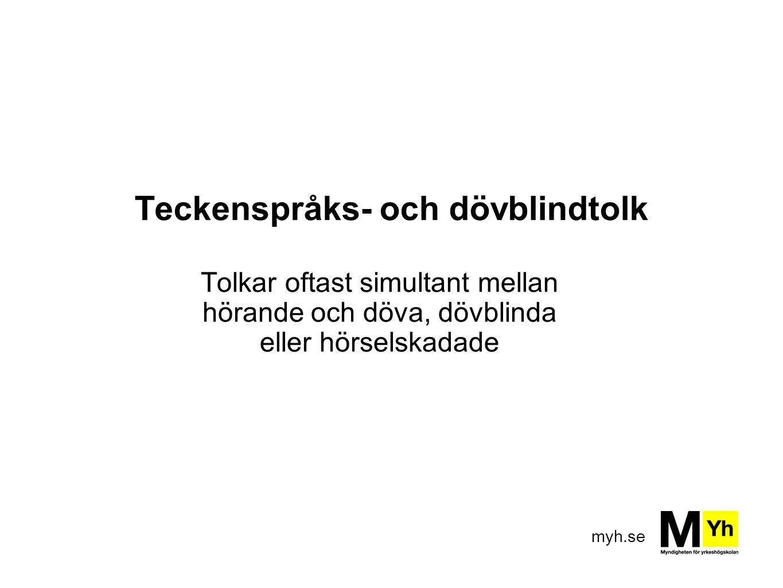 myh.se Teckenspråks- och dövblindtolk Tolkar oftast simultant mellan hörande och döva, dövblinda eller hörselskadade