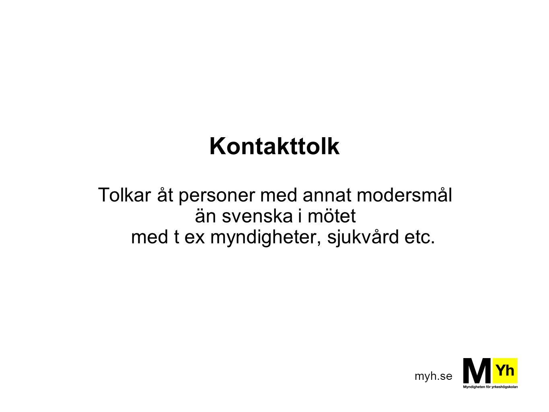 myh.se Kontakttolk Tolkar åt personer med annat modersmål än svenska i mötet med t ex myndigheter, sjukvård etc.