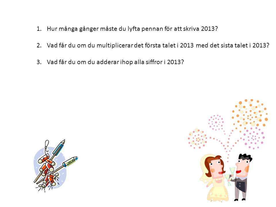 1.Hur många gånger måste du lyfta pennan för att skriva 2013.