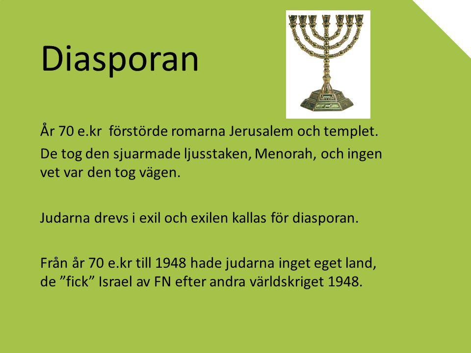Diasporan År 70 e.kr förstörde romarna Jerusalem och templet. De tog den sjuarmade ljusstaken, Menorah, och ingen vet var den tog vägen. Judarna drevs