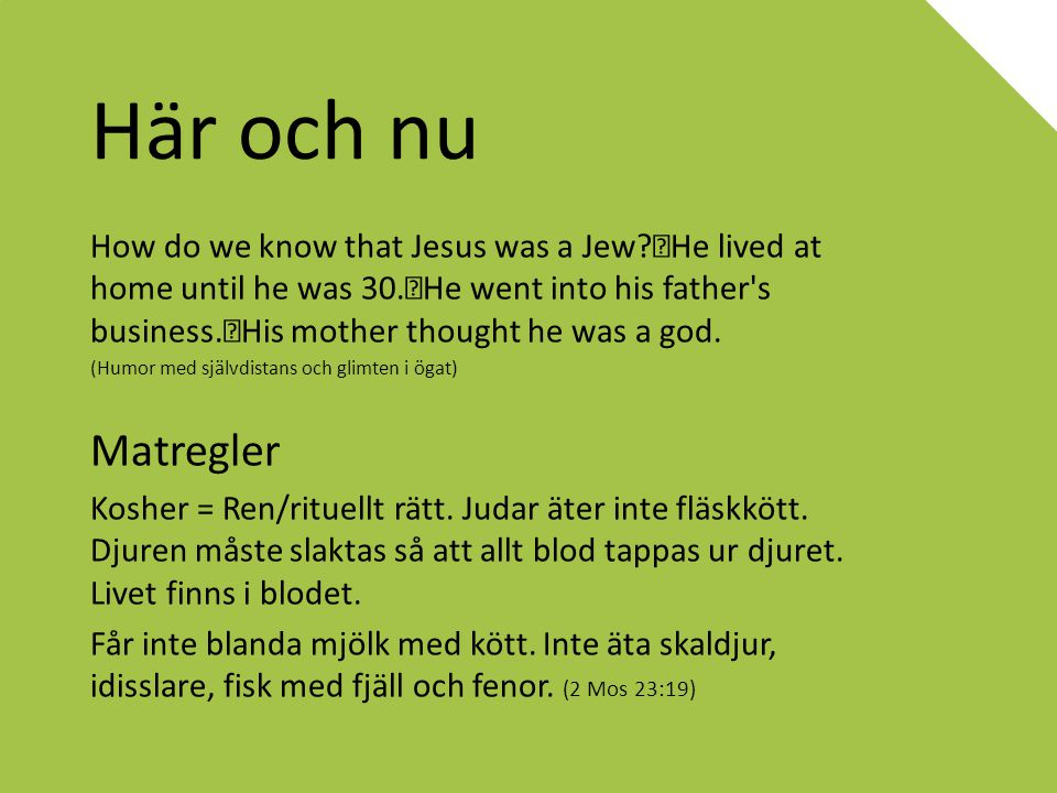 Här och nu How do we know that Jesus was a Jew? He lived at home until he was 30. He went into his father's business. His mother thought he was a god.