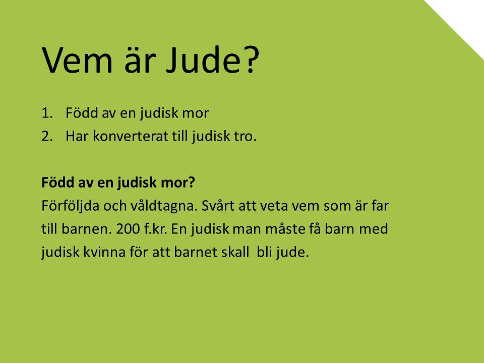Vem är Jude.1.Född av en judisk mor 2.Har konverterat till judisk tro.