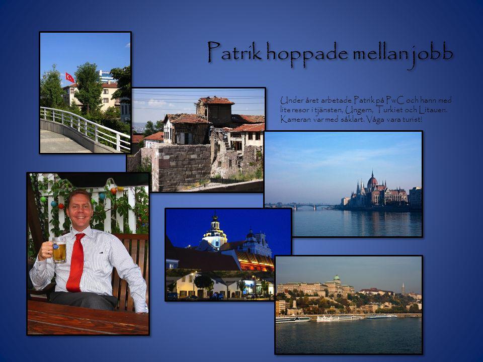 Patrik hoppade mellan jobb Under året arbetade Patrik på PwC och hann med lite resor i tjänsten, Ungern, Turkiet och Litauen.