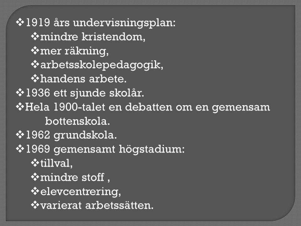  1919 års undervisningsplan:  mindre kristendom,  mer räkning,  arbetsskolepedagogik,  handens arbete.  1936 ett sjunde skolår.  Hela 1900-tale