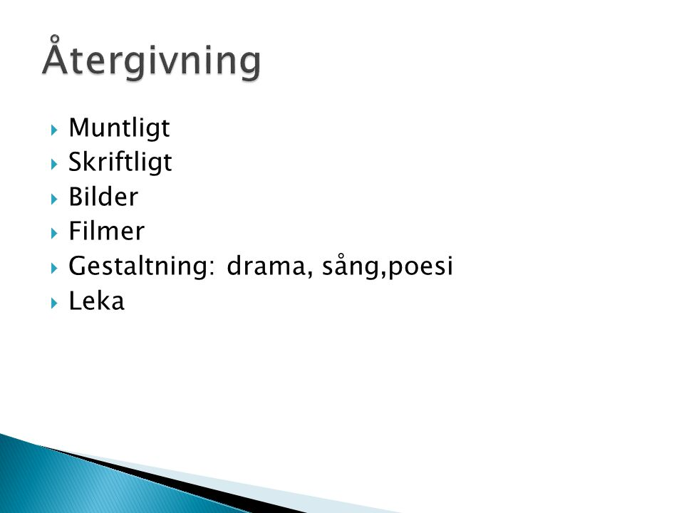  Muntligt  Skriftligt  Bilder  Filmer  Gestaltning: drama, sång,poesi  Leka