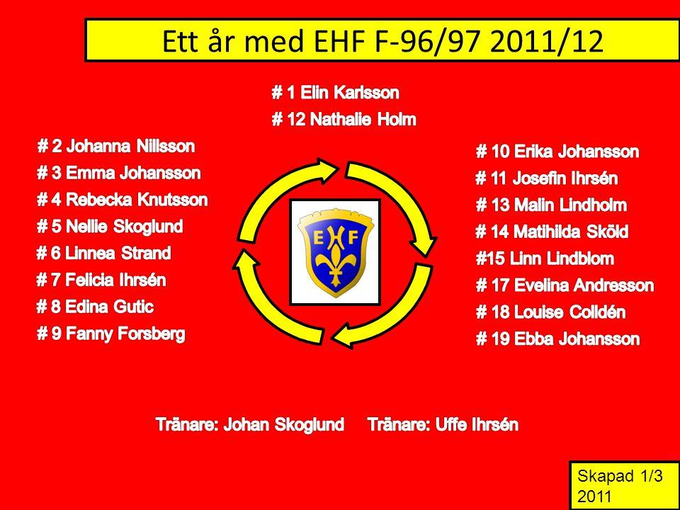 Ett år med EHF F-96/97 2011/12 Skapad 1/3 2011