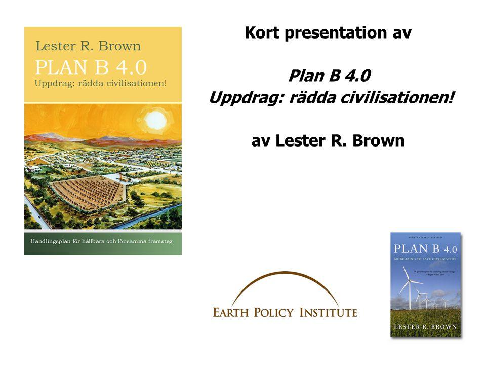 •Plan B har fyra mål Huvuddrag Civilisationen är illa ute Hög tid för Plan B Photo Credit: Yann Arthus-Bertrand •Hungern brer ut sig •Livsmedelspriserna ökar snabbt •Hur hamnade vi här.