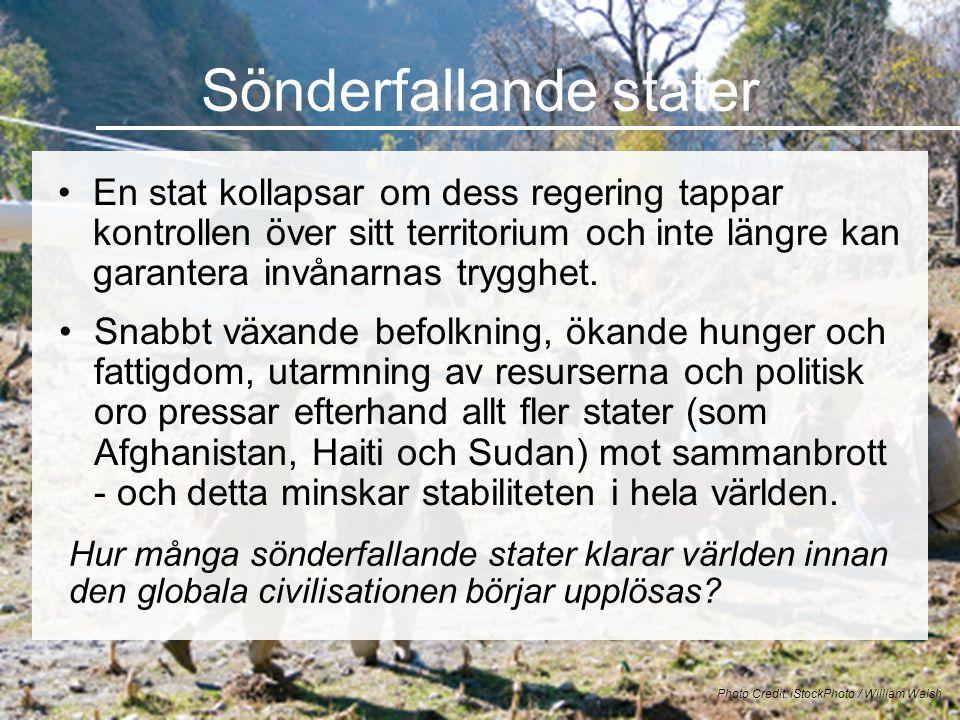 Sönderfallande stater •En stat kollapsar om dess regering tappar kontrollen över sitt territorium och inte längre kan garantera invånarnas trygghet. P