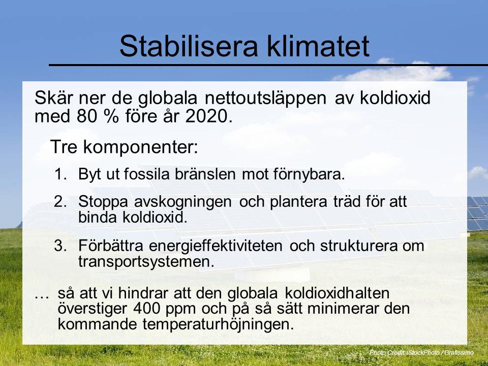 Stabilisera klimatet Skär ner de globala nettoutsläppen av koldioxid med 80 % före år 2020. Photo Credit: iStockPhoto / Grafissimo Tre komponenter: 1.