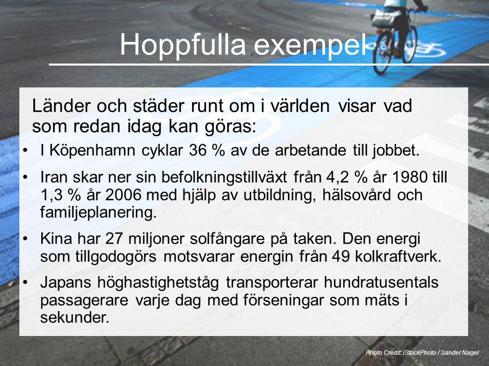 Hoppfulla exempel Länder och städer runt om i världen visar vad som redan idag kan göras: Photo Credit: iStockPhoto / Sander Nagel •I Köpenhamn cyklar 36 % av de arbetande till jobbet.