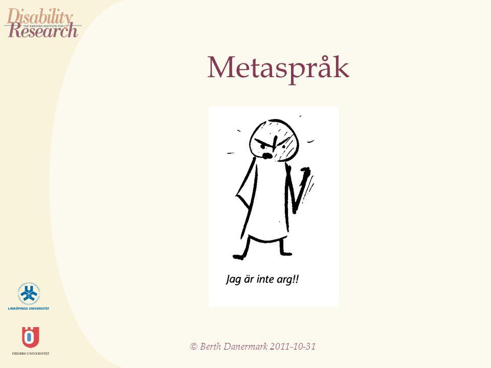 © Berth Danermark 2011-10-31 Metaspråk