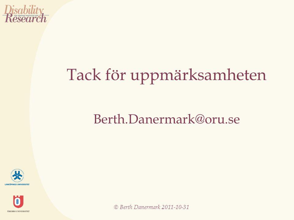 © Berth Danermark 2011-10-31 Tack för uppmärksamheten Berth.Danermark@oru.se