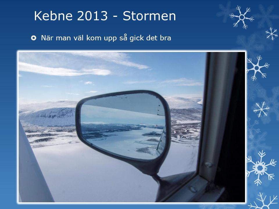 Kebne 2013 - Stormen  När man väl kom upp så gick det bra