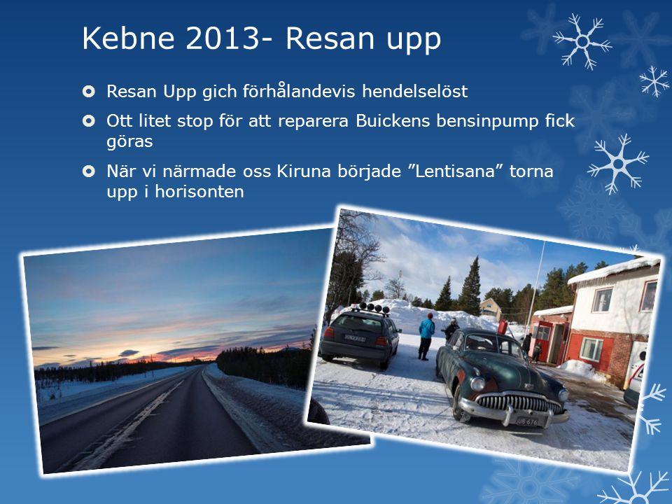 Kebne 2013- Resan upp  Resan Upp gich förhålandevis hendelselöst  Ott litet stop för att reparera Buickens bensinpump fick göras  När vi närmade oss Kiruna började Lentisana torna upp i horisonten