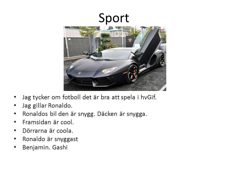 Sport • Jag tycker om fotboll det är bra att spela i hvGif. • Jag gillar Ronaldo. • Ronaldos bil den är snygg. Däcken är snygga. • Framsidan är cool.
