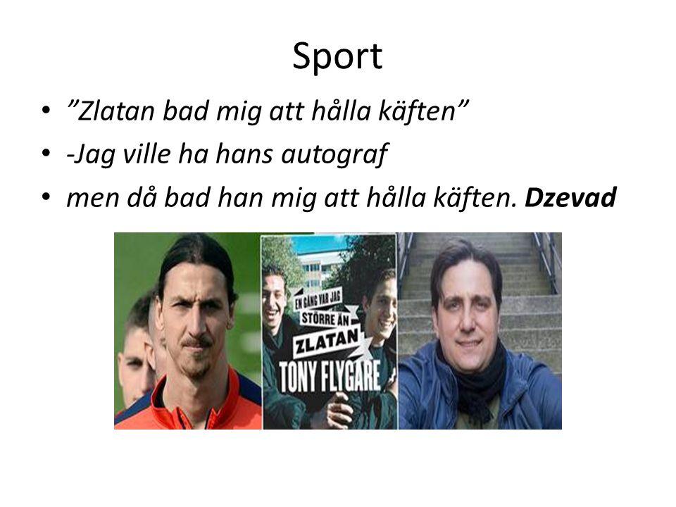 """Sport • """"Zlatan bad mig att hålla käften"""" • -Jag ville ha hans autograf • men då bad han mig att hålla käften. Dzevad"""