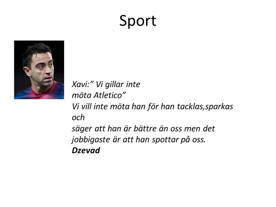 """Sport Xavi:"""" Vi gillar inte möta Atletico"""" Vi vill inte möta han för han tacklas,sparkas och säger att han är bättre än oss men det jobbigaste är att"""