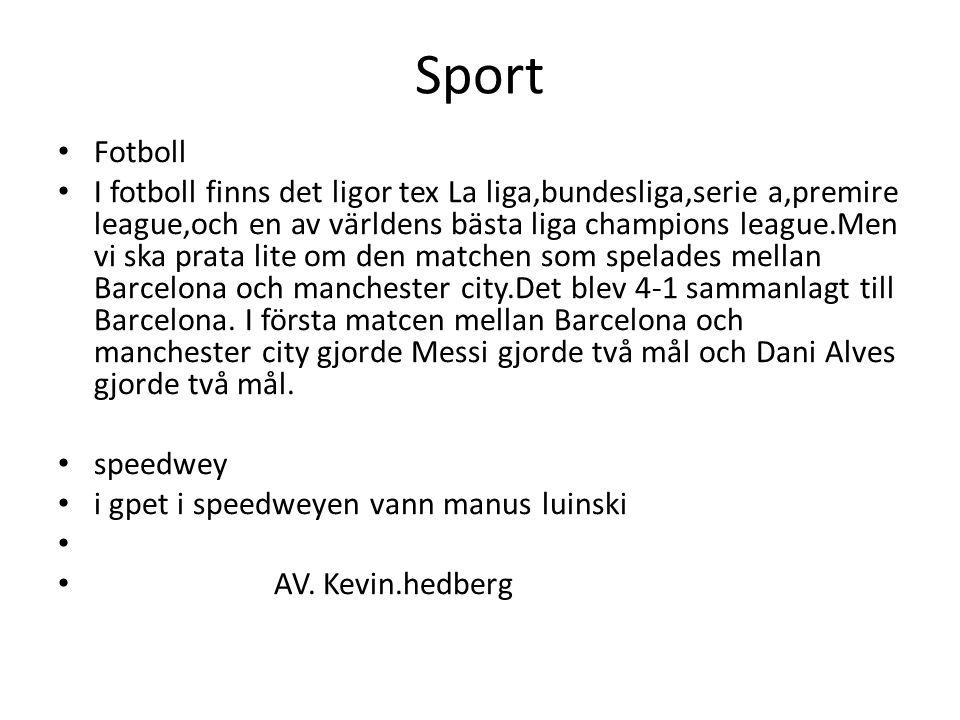 Sport • Fotboll • I fotboll finns det ligor tex La liga,bundesliga,serie a,premire league,och en av världens bästa liga champions league.Men vi ska pr