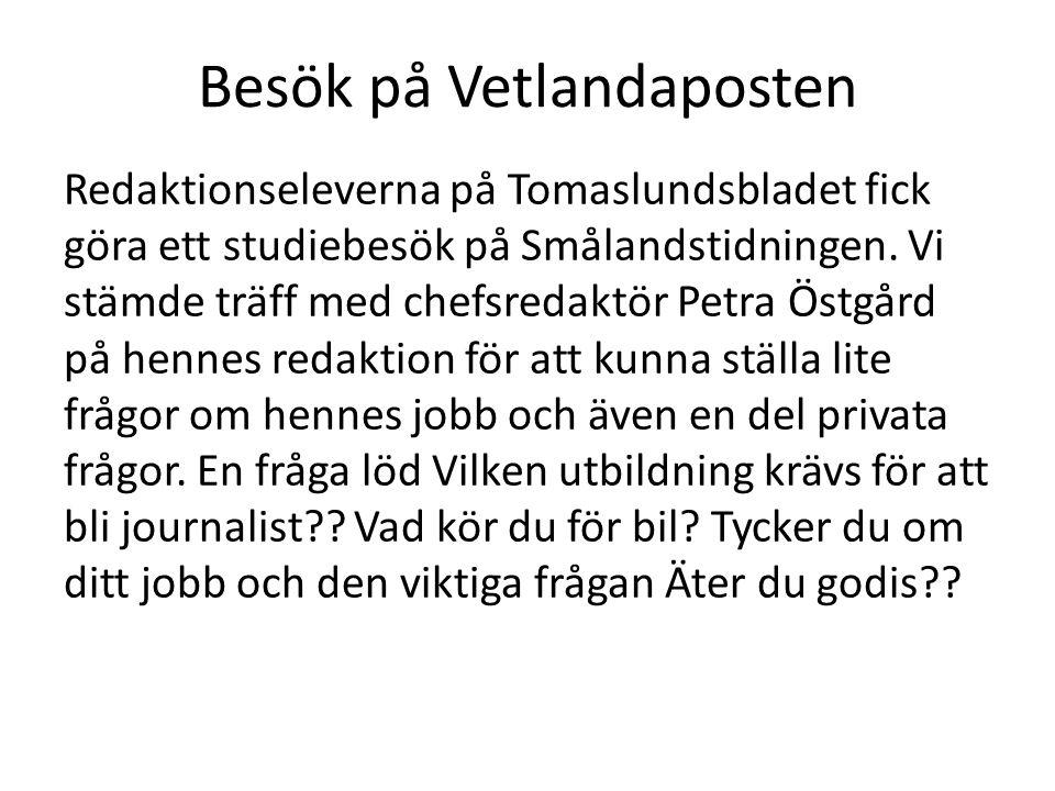 Besök på Vetlandaposten Redaktionseleverna på Tomaslundsbladet fick göra ett studiebesök på Smålandstidningen. Vi stämde träff med chefsredaktör Petra