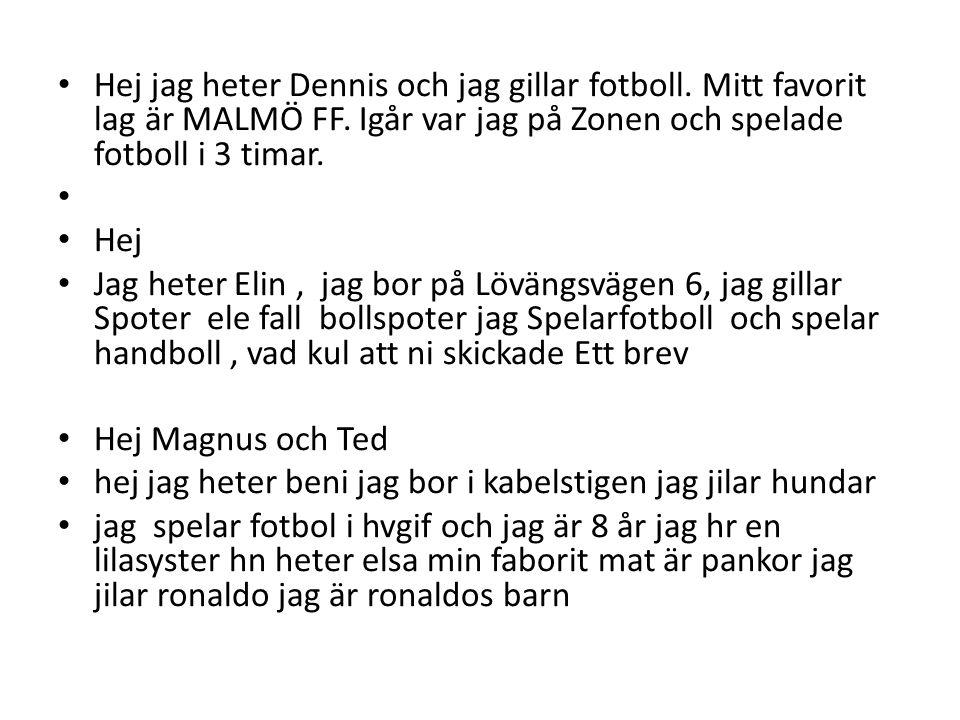 • Hej jag heter Dennis och jag gillar fotboll. Mitt favorit lag är MALMÖ FF. Igår var jag på Zonen och spelade fotboll i 3 timar. • • Hej • Jag heter