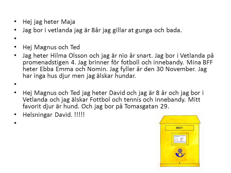 • Hej jag heter Maja • Jag bor i vetlanda jag är 8år jag gillar at gunga och bada. • • Hej Magnus och Ted • Jag heter Hilma Olsson och jag är nio år s