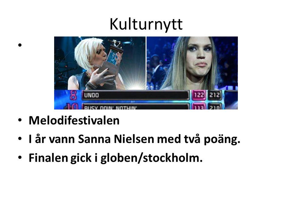 Kulturnytt • • Melodifestivalen • I år vann Sanna Nielsen med två poäng. • Finalen gick i globen/stockholm.