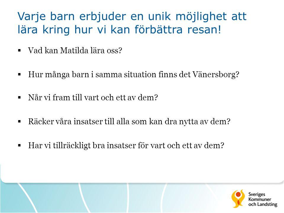  Vad kan Matilda lära oss?  Hur många barn i samma situation finns det Vänersborg?  Når vi fram till vart och ett av dem?  Räcker våra insatser ti
