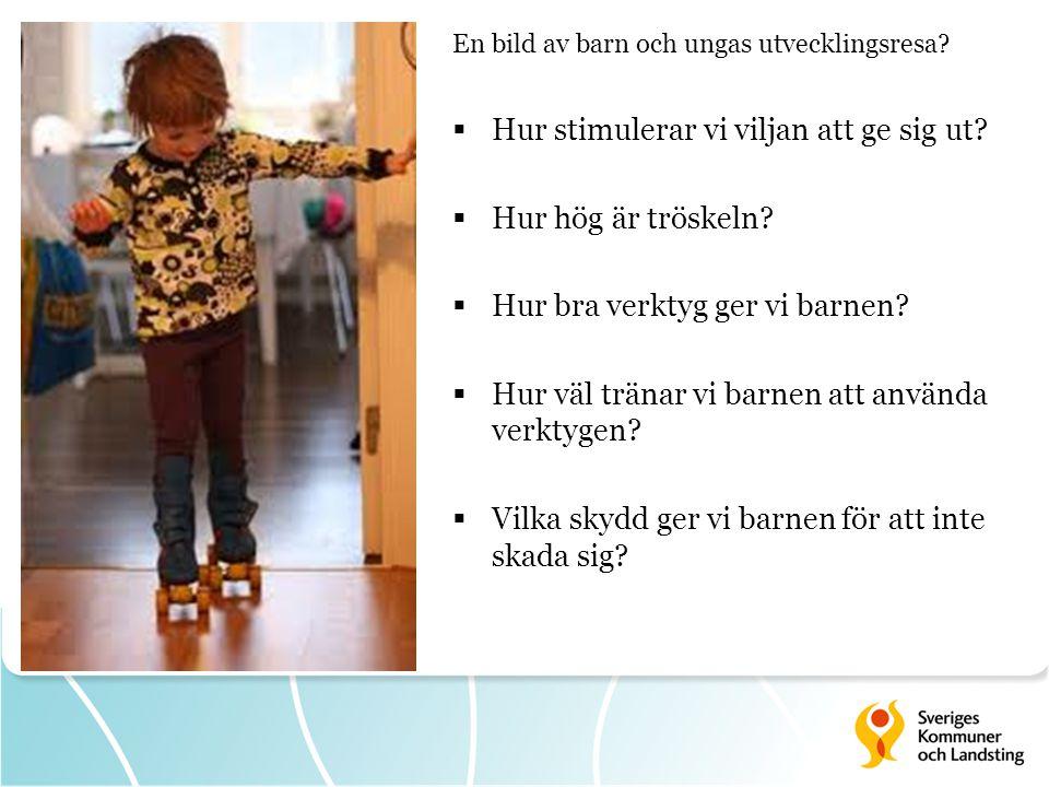 En En bild av barn och ungas utvecklingsresa?  Hur stimulerar vi viljan att ge sig ut?  Hur hög är tröskeln?  Hur bra verktyg ger vi barnen?  Hur