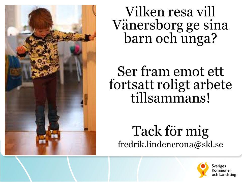 En Vilken resa vill Vänersborg ge sina barn och unga? Ser fram emot ett fortsatt roligt arbete tillsammans! Tack för mig fredrik.lindencrona@skl.se