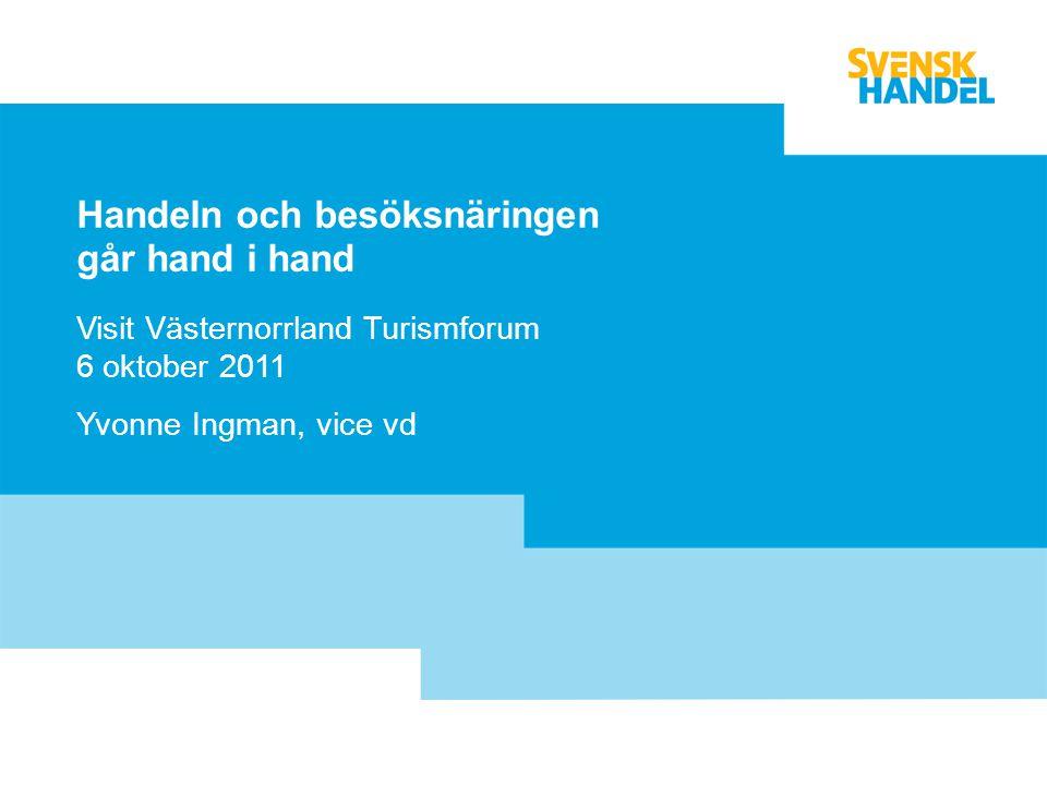Handeln och besöksnäringen går hand i hand Visit Västernorrland Turismforum 6 oktober 2011 Yvonne Ingman, vice vd