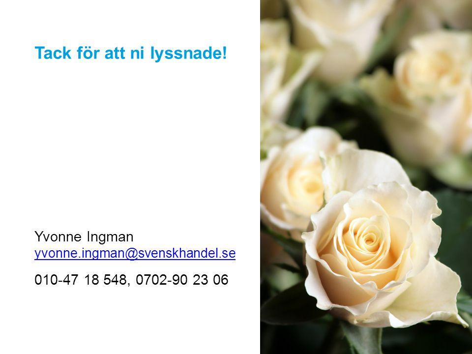 Tack för att ni lyssnade! Yvonne Ingman yvonne.ingman@svenskhandel.se yvonne.ingman@svenskhandel.se 010-47 18 548, 0702-90 23 06