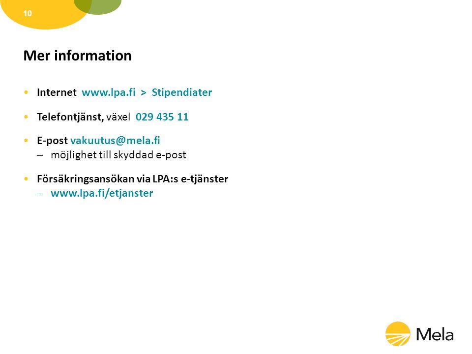 Mer information •Internet www.lpa.fi > Stipendiater •Telefontjänst, växel 029 435 11 •E-post vakuutus@mela.fi – möjlighet till skyddad e-post •Försäkr
