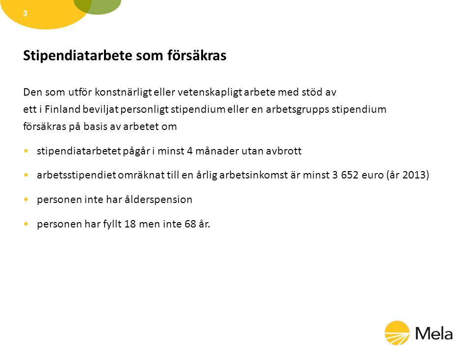 Stipendiatarbete som försäkras Den som utför konstnärligt eller vetenskapligt arbete med stöd av ett i Finland beviljat personligt stipendium eller en