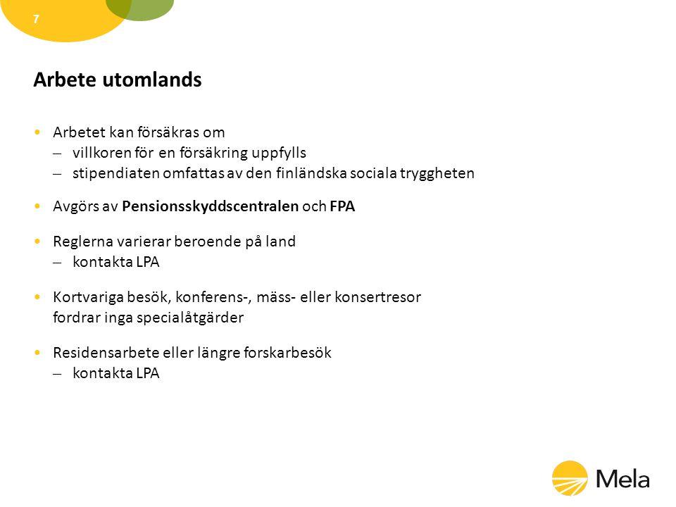 Arbete utomlands •Arbetet kan försäkras om – villkoren för en försäkring uppfylls – stipendiaten omfattas av den finländska sociala tryggheten •Avgörs